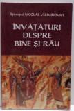 INVATATURI DESPRE BINE SI RAU de NICOLAE VELIMIROVICI , 2001