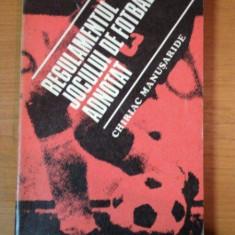 REGULAMENTUL JOCULUI DE FOTBAL ADNOTAT de CHIRIAC MANUSARIDE 1977