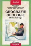 GEOGRAFIE. GEOLOGIE. GHID METODOLOGIC - VALERIAN DRAGU