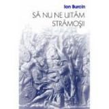 Sa nu ne uitam stramosii - Ion Burcin