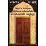 Nopti la Serampore. Secretul doctorului Honigberger. Biblioteca Maharajahului- Mircea Eliade