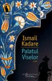Palatul Viselor/Ismail Kadare, Humanitas