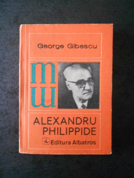 GEORGE GIBESCU - ALEXANDRU PHILIPPIDE (Colectia Monografii)