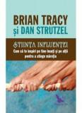 Stiinta influentei. Cum sa te inspiri pe tine insuti si pe altii pentru a atinge maretia/Brian Tracy, Dan Strutzel