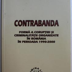 CONTRABANDA - FORMA A CORUPTIEI SI CRIMINALITATII ORGANIZATE IN ROMANIA IN PER. 1990-2000 de CONSTANTA CARSTEA , 2006