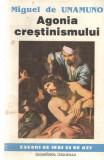 Agonia crestinismului - Miguel de Unamuno Ed. Institutul European 1993