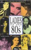 Caseta Ladies Of The 80's-vol 1, originala, Casete audio, ariola