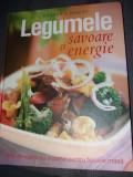 LEGUMELE , SAVOARE SI ENERGIE , 250DE RETETE CU LEGUME PENTRU FIECARE MASA
