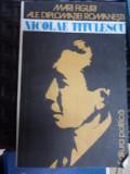 Mari Figuri Ale Diplomatiei Romanesti Nicolae Titulescu - Colectiv ,548982