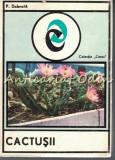 Cumpara ieftin Cactusii - P. Dobrota - Tiraj: 3555 Exemplare