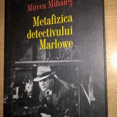 Mircea Mihaies - Metafizica detectivului Marlowe (Editura Polirom, 2008)