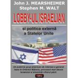 Lobby-ul israelian si politica externa a Statelor Unite - John J. Mearsheimer Stephen M. Walt