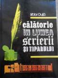 Calatorie In Lumea Scrierii Si Tiparului - Victor Duta ,525025