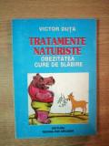 TRATAMENTE NATURISTE , OBEZITATEA CURE DE SLABIRE de VICTOR DUTA , Bucuresti 2001
