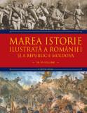 Marea istorie ilustrată a României și a Republicii Moldova. Volumul 7