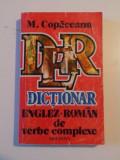 DICTIONAR ENGLEZ - ROMAN de VERBE COMPLEXE de M. COPACEANU , 1993
