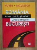 ROMANIA ATLAS TURISTIC SI RUTIER , GHIDUL STRAZILOR BUCURESTI de HUBER NICULESCU , 2007