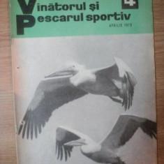 REVISTA &quot,VANATORUL SI PESCARUL SPORTIV&quot, , NR. 4 , APRILIE 1973