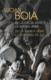 De la Dacia antica la Marea Unire, de la Marea Unire la Romania de azi | Lucian Boia, Humanitas