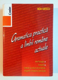 GRAMATICA PRACTICA A LIMBII ROMANE ACTUALE de ADA ILIESCU , EDITIA A 2 A , 2008
