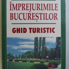 IMPREJURIMILE BUCURESTIULUI - GHID TURISTIC de ION IORDAN , 2004