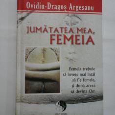 JUMATATEA MEA, FEMEIA - OVIDIU-DRAGOS ARGESANU