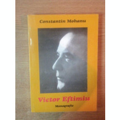 VICTOR EFTIMIU , MONOGRAFIE DE CONSTANTIN MOHANU , 1999