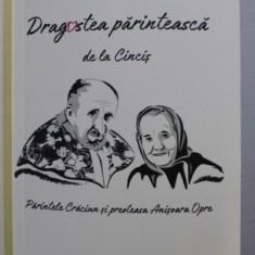 DRAGOSTEA PARINTEASCA DE LA CINCIS - PARINTELE CRACIUN si PREOTEASA ANISOARA OPRE , volum ingrijit de NATALIA CORLEAN , 2019