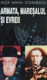 Alex Mihai Stoenescu – Armata, maresalul si evreii