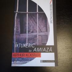 Intuneric la amiaza - Arthur Koestler, Humanitas, 2002, 212 p