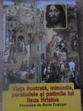 VIATA ILUSTRATA, MINUNILE, PARABOLELE SI PATIMILE LUI IISUS HRISTOS-POVESTIRE DE BORIS CRACIUN