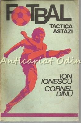 Fotbal. Tactica Astazi - Ion Ionescu, Cornel Dinu foto