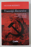 TRANZITII DICURSIVE - DESPRE AGENDELE CULTURALE , ISTORIE INTELECTUALA SI ONORABILITATE IDEOLOGICA DUPA COMUNISM de VICTOR RIZESCU , 2012