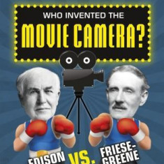 Who Invented the Movie Camera?: Edison vs. Friese-Greene