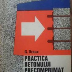 Practica Betonului Precomprimat - G. Dreux ,519157