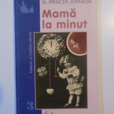 MAMA LA MINUT de SPENCER JOHNSON , BUCURESTI 2001