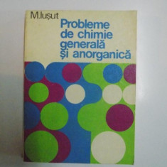 PROBLEME DE CHIMIE GENERALA SI ANORGANICA de M. IUSUT 1981