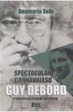 Spectacular si carnavalesc. Guy Debord - Anamaria Selu
