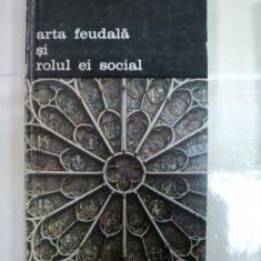 ARTA FEUDALA SI ROLUL EI SOCIAL -Andre Scobeltzine Buc.1979