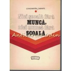 Nici Scoala Fara Munca, Nici Munca Fara Scoala - Constantina Caranfil