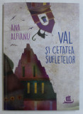 VAL SI CETATEA SUFLETELOR de ANA ALFIANU , 2017