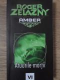 AMBER ATUURILE MORTII VI-ROGER ZELAZNY