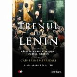Trenul lui Lenin. Calatoria care a schimbat cursul istoriei/Catherine Merridale
