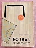 Fotbal. Probleme de tactica in jocul modern. Bucuresti, 1963 - Virgil Economu