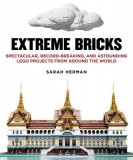 Extreme Bricks: Spectacular, Record-Breaking, and Astounding Lego Projects from Around the World
