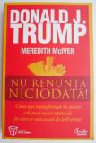 Nu renunta niciodata – Donald J. Trump, Meredith McIver