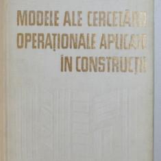 MODELE ALE CERCETARII OPERATIONALE APLICATE IN CONSTRUCTII de MIHAI RAFIROIU , 1980