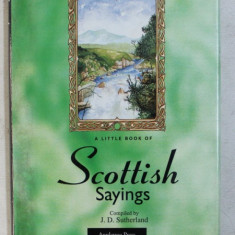 THE SCOTTISH SAYINGS - compiled by J.D. SUTHERLAND , 1998