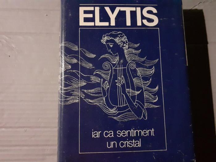 IAR CA SENTIMENT UN CRISTAL - ODYSSEAS  ELYTIS, ED  DACIA, 1980, 370 PAG