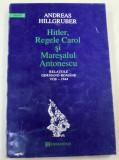 Hitler, Regele Carol si Maresalul Antonescu ... (1938-1944) / Andreas Hillgruber